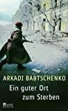 Ein guter Ort zum Sterben - Arkadi Babtschenko